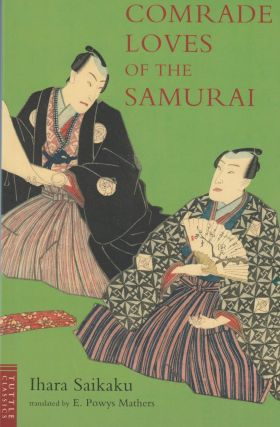 Comrade Loves of the Samurai. E. Powys Mathers Ihara Saikaku, Terence Barrow, tr, intro