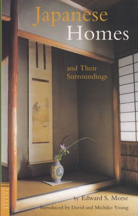 Japanese Homes and Their Surroundings. David Edward S. Morse, Michiko Young, foreword.