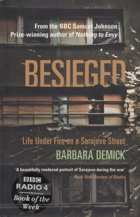 Besieged: Life Under Fire on a Sarajevo Street. Barbara Demick