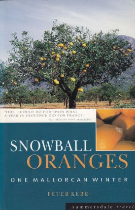 Snowball Oranges: One Mallorcan Winter. Peter Kerr