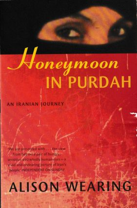 Honeymoon In Purdah: An Iranian Journey. Alison Wearing