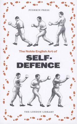 The Noble English Art of Self-Defence With Illustrations Showing the Various Blows, Stops, and...