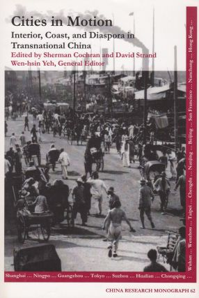 Cities In Motion: Interior, Coast, and Diaspora in Transnational China. David Strand Sherman...