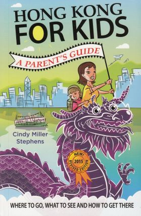 Hong Kong For Kids: A Parent's Guide. Cindy Miller Stephens