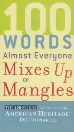 100 Words Almost Everyone Mixes Up or Mangles. American Heritage Dictionaries