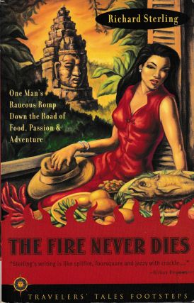 The Fire That Never Dies: One Man's Raucous Romp Down the Road of Food, Passion and Adventure....