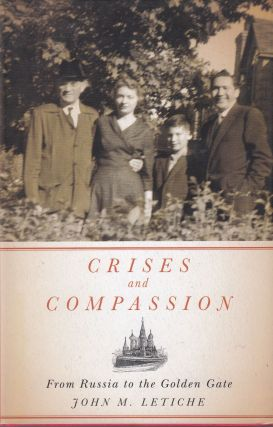 Crises and Compassion: From Russia to the Golden Gate. John M. Letiche