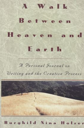 A Walk Between Heaven and Earth: A Personal Journal on Writing and the Creative Process. Burghild Nina Holzer.