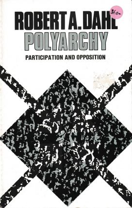 Polyarchy: Participation and Opposition. Robert A. Dahl