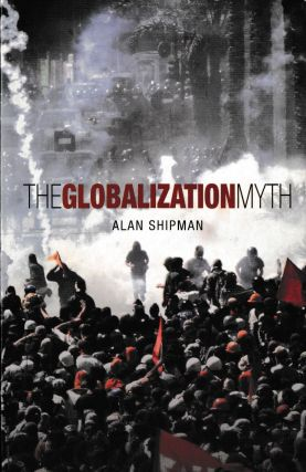 The Globalization Myth. Alan Shipman