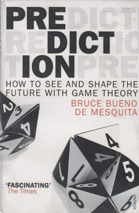 Prediction: How to See and Shape the Future With Game Theory. Bruce Bueno de Mesquita.
