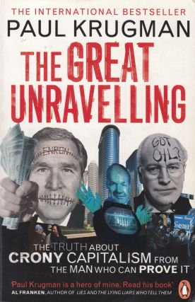 The Great Unravelling: From Boom to Bust in Three Scandalous Years. Paul Krugman