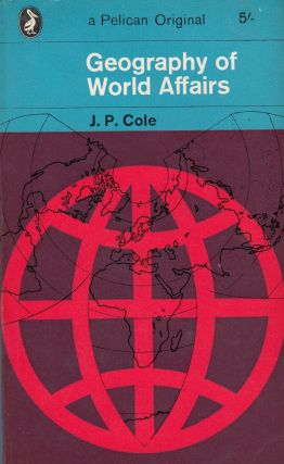 Geography of World Affairs. J P. Cole.