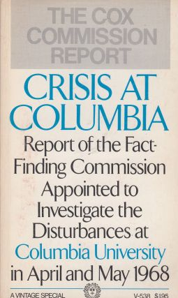Crisis at Columbia: Report of the Fact-Finding Commission Appointed to Investigate the Disturbances at Columbia University in April and May 1968. The Cox Commission.