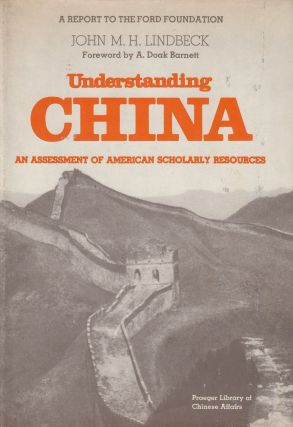 Understanding China: An Assessment of American Scholarly Resources. A. Doak Barnett John M. H. Lindbeck, foreword.