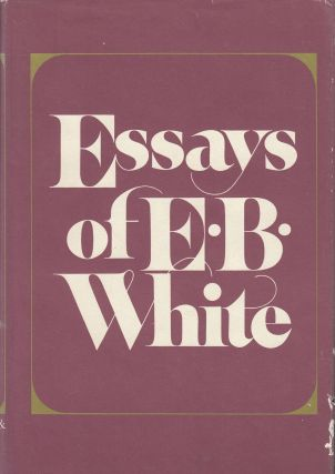 Essays of E.B. White. E B. White.