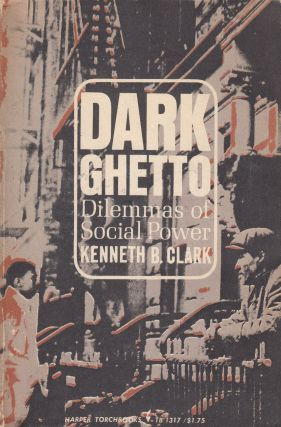 Dark Ghetto: Dilemmas of Social Power. Gunnar Myrdal Kenneth B. Clark, foreword
