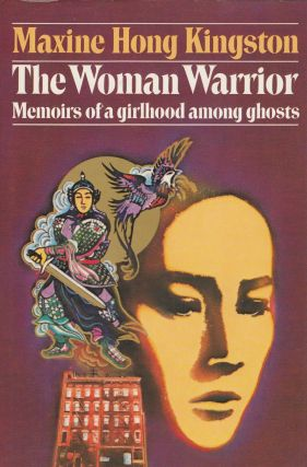 The Woman Warrior: Memoirs of a Girlhood Among Ghosts. Maxine Hong Kingston