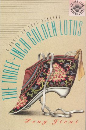 The Three-Inch Golden Lotus. David Wakefield Feng Jicai, Trans