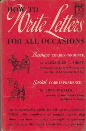 How to Write Letters for All Occasions (Business Correspondence and Social Correspondence). Edna Ingalls Alexander L. Sheff.