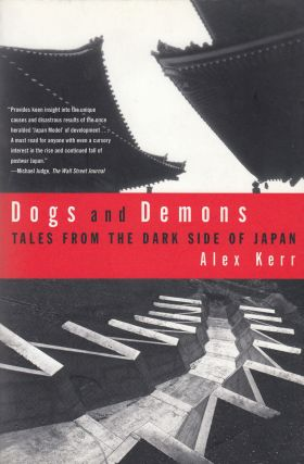 Dogs and Demons: Tales From the Dark Side of Japan. Alex Kerr