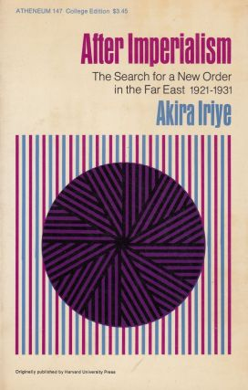 After Imperialism: The Search for a New Order in the Far East 1921-1931. Akira Iriye.