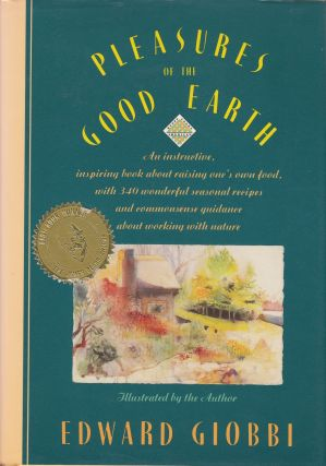 Pleasures of the Good Earth. Alice Waters Edward Giobbi, foreword