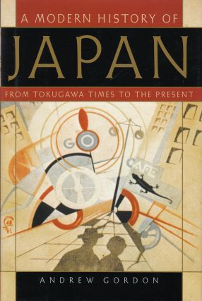 A Modern History of Japan: From Tokugawa Times to the Present. Andrew Gordon