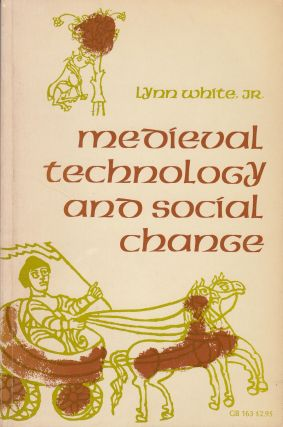 Medieval Technology and Social Change. Lynn White Jr.