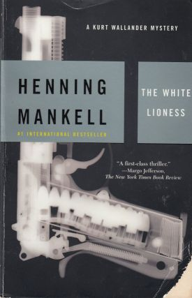 The White Lioness (A Kurt Wallander Mystery). Laurie Thompson Henning Mankell, tr