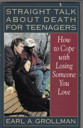 Straight Talk About Death For Teenagers: How to Cope With Losing Someone You Love. Earl A. Grollman