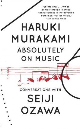 Absolutely on Music: Conversations with Seiji Ozawa. Jay Rubin Haruki Murakami, tr.
