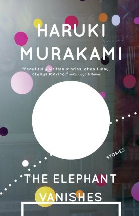 The Elephant Vanishes. Alfred Birnbaum Haruki Murakami, Jay Rubin tr, tr.