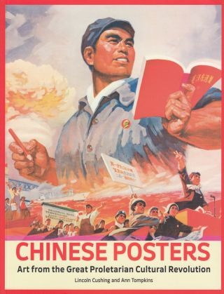 Chinese Posters: Art from the Great Proletarian Cultural Revolution. Ann Tompkins Lincoln Cushing