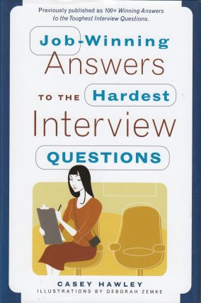 Job-Winning Answers to the Hardest Interview Questions. Casey Hawley.