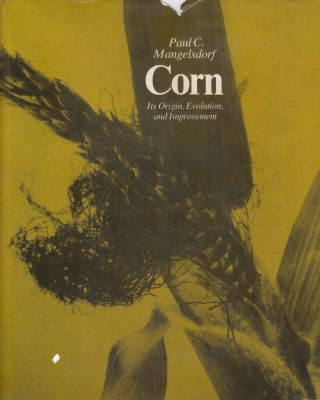 Corn: Its Origin, Evolution and Improvement. Paul C. Mangelsdorf.
