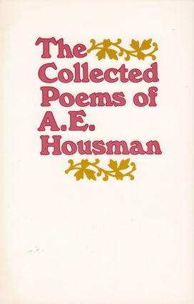 The Collected Poems of A.E. Housman. A E. Housman.