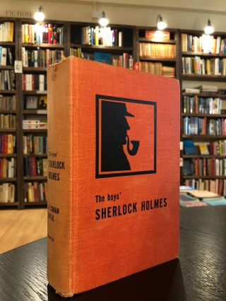 The Boys' Sherlock Holmes New and Enlarged Edition: A Selection from the Works of A. Conan Doyle. Howard Haycraft A. Conan Doyle.