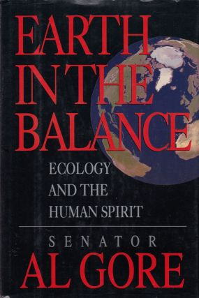 Earth in the Balance: Ecology and the Human Spirit. Senator Al Gore.