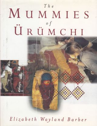 The Mummies of Urumchi. Elizabeth Wayland Barber.