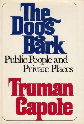 The Dogs Bark: Public People and Private Places. Truman Capote.