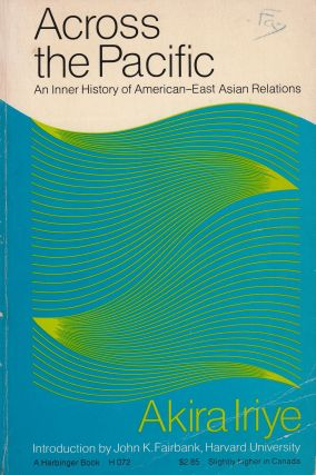Across the Pacific: An Inner History of American-East Asian Relations. Akira Iriye.