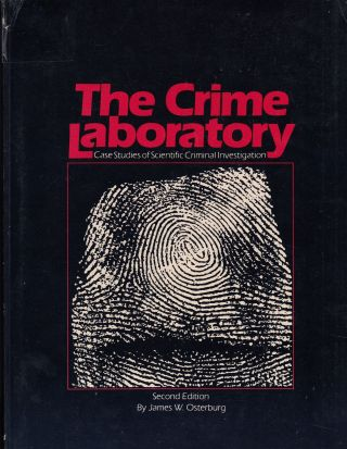 The Crime Laboratory: Case Studies of Scientific Criminal Investigation. James W. Osterburg