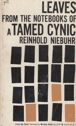 Leaves From the Notebooks of a Tamed Cynic. Reinhold Niebuhr