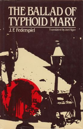 The Ballad of Typhoid Mary. Joel Agee J F. Federspiel, tr