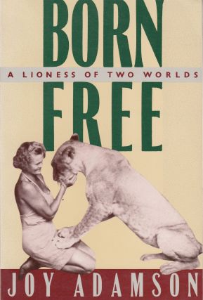 Born Free: A Lioness of Two Worlds. Joy Adamson