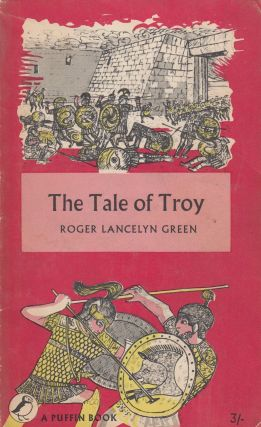 The Tale of Troy (Retold From the Ancient Authors). Roger Lancelyn Green