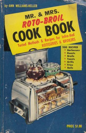 Mr. & Mrs. Roto-Broil Cook Book. Ann Williams-Heller.