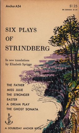Six Plays of Strindberg (The Father, Miss Julie, The Stronger, Easter, A Dream Play, The Ghost Sonata). Elizabeth Sprigge August Strindberg, tr.