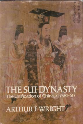 The Sui Dynasty: The Unification of China, A.D. 581 - 617. Arthur F. Wright.